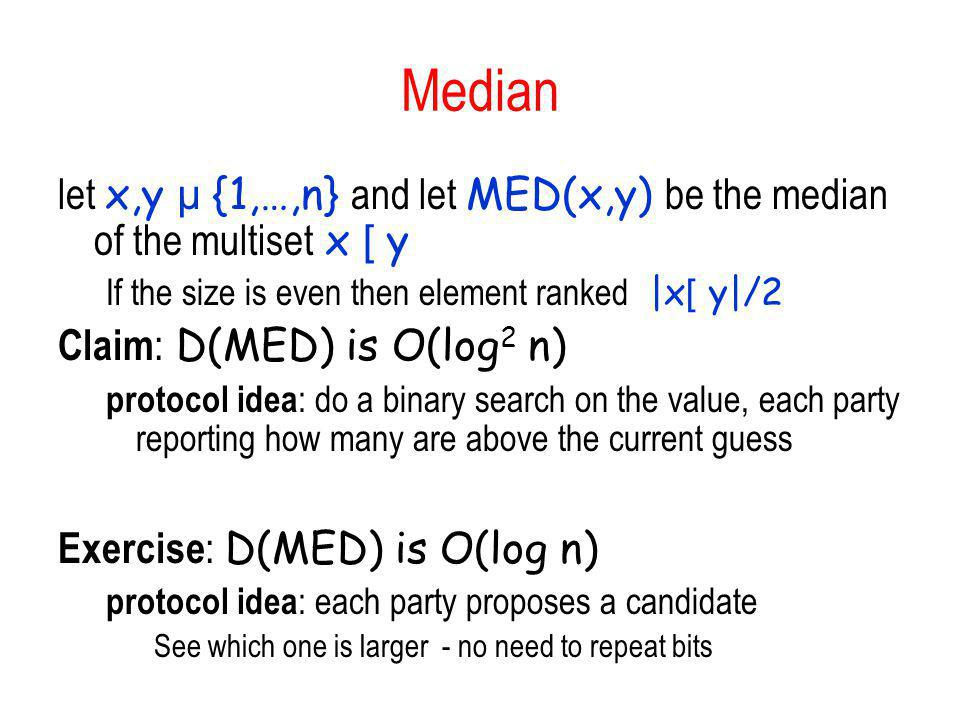Median let x,y µ {1,…,n} and let MED(x,y) be the median of the multiset x [ y. If the size is even then element ranked |x[ y|/2.